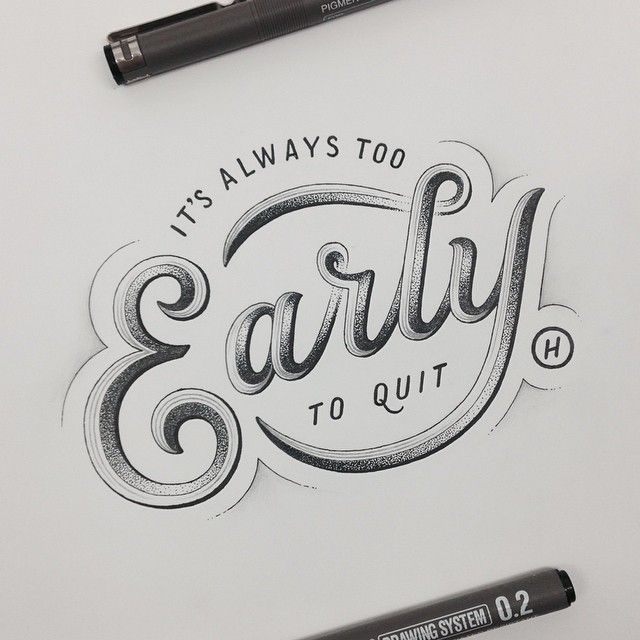 It's always too early to quit by Hos