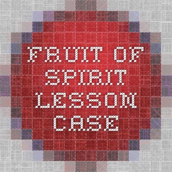 fruit of spirit lesson - case