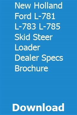 New Holland Ford L 781 L 783 L 785 Skid Steer Loader Dealer Specs Brochure New Holland Ford New Holland Skid Steer Loader