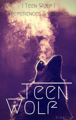 Teen Wolf Preferences and Imagines by BiahLiar (no Wattpad) https://www.wattpad.com/story/39944990?utm_source=ios&utm_medium=pinterest&utm_content=share_writing&wp_page=create_story_details&wp_originator=wpitCW4SZRtbrxmJBtRZFZBx%2B04Gai5aUOWMCNKF2ZQhtMdr3shkrEUxux6MmGUn%2FFMvJC681SNRrbh9bjIq84LIyOQ%2BqwSHXS7KfJkz2TM1bYZrUvW8RLtmlvUZqgO7 #Ficção de fãs #amwriting #wattpad