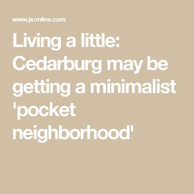 Living A Little Cedarburg May Be Getting A Minimalist Pocket Neighborhood Pocket Neighborhood The Neighbourhood Live A Little