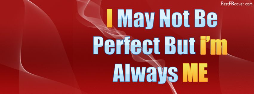 I May Not Be Perfect Fb Profile Cover Cool Cover Pics Pinterest