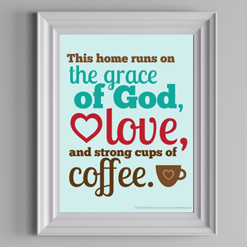 This home runs on the grace of God, love, and strong cups of coffee ...