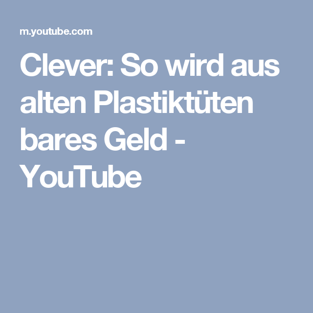 Clever: So wird aus alten Plastiktüten bares Geld - YouTube