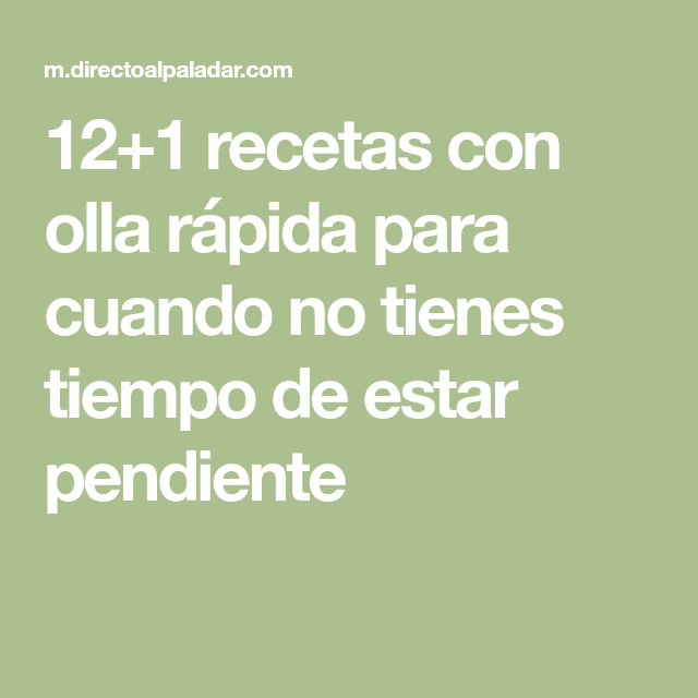 12+1 Recetas Con Olla Rápida Para Cuando No Tienes Tiempo