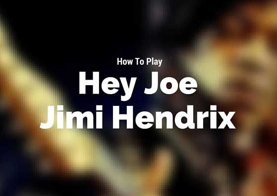 How to play Hey Joe - Jimi Hendrix | Songs, Guitars and Plays