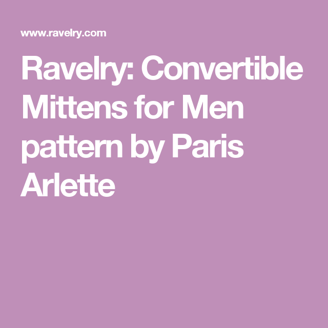 Ravelry: Convertible Mittens for Men pattern by Paris Arlette