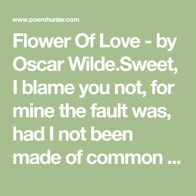 Flower Of Love Poem By Oscar Wilde Poem Hunter Poems And Quotes
