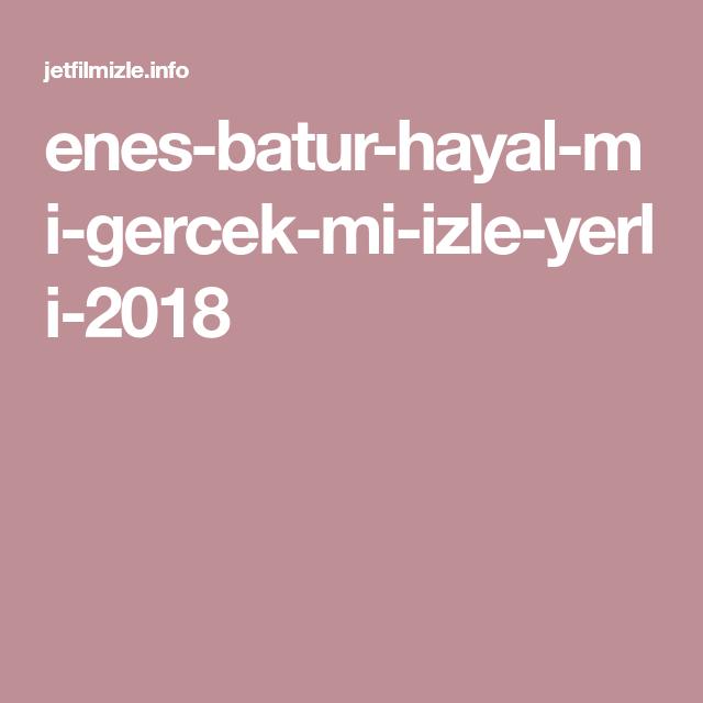 Enes Batur Hayal Mi Gercek Mi Izle Yerli 2018 Gercekler Izleme