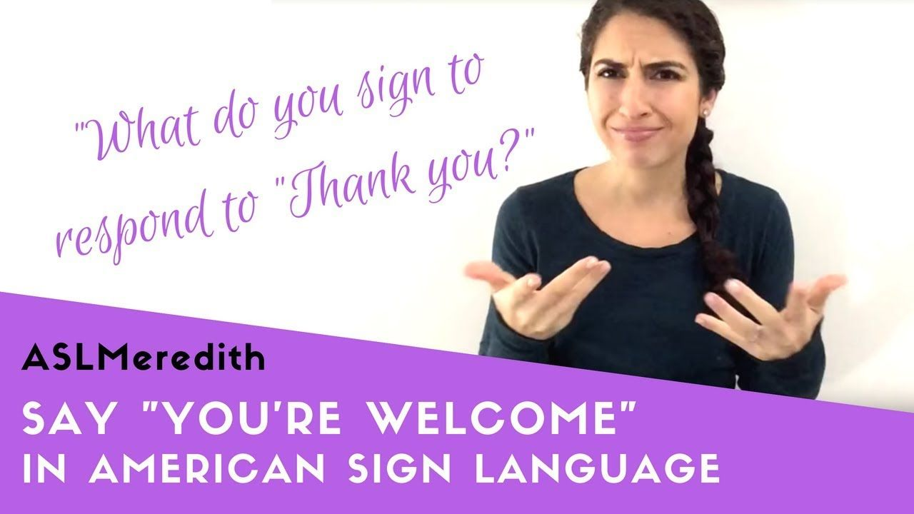 How to say youre in asl responses to thank