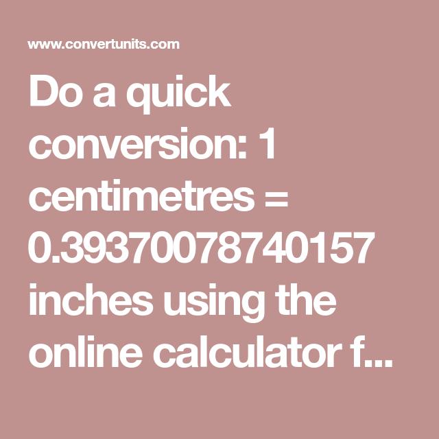 Do A Quick Conversion: 1 Centimetres = 0.39370078740157