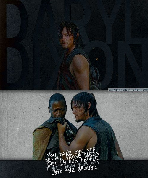 """You take one sip before those meds get in our people, I will beat your ass into the ground. You hear me?"" Daryl Dixon"