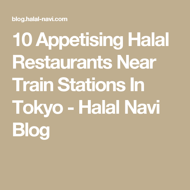 10 Appetising Halal Restaurants Near Train Stations In Tokyo With Images Halal Tokyo Tourist Map Train Station