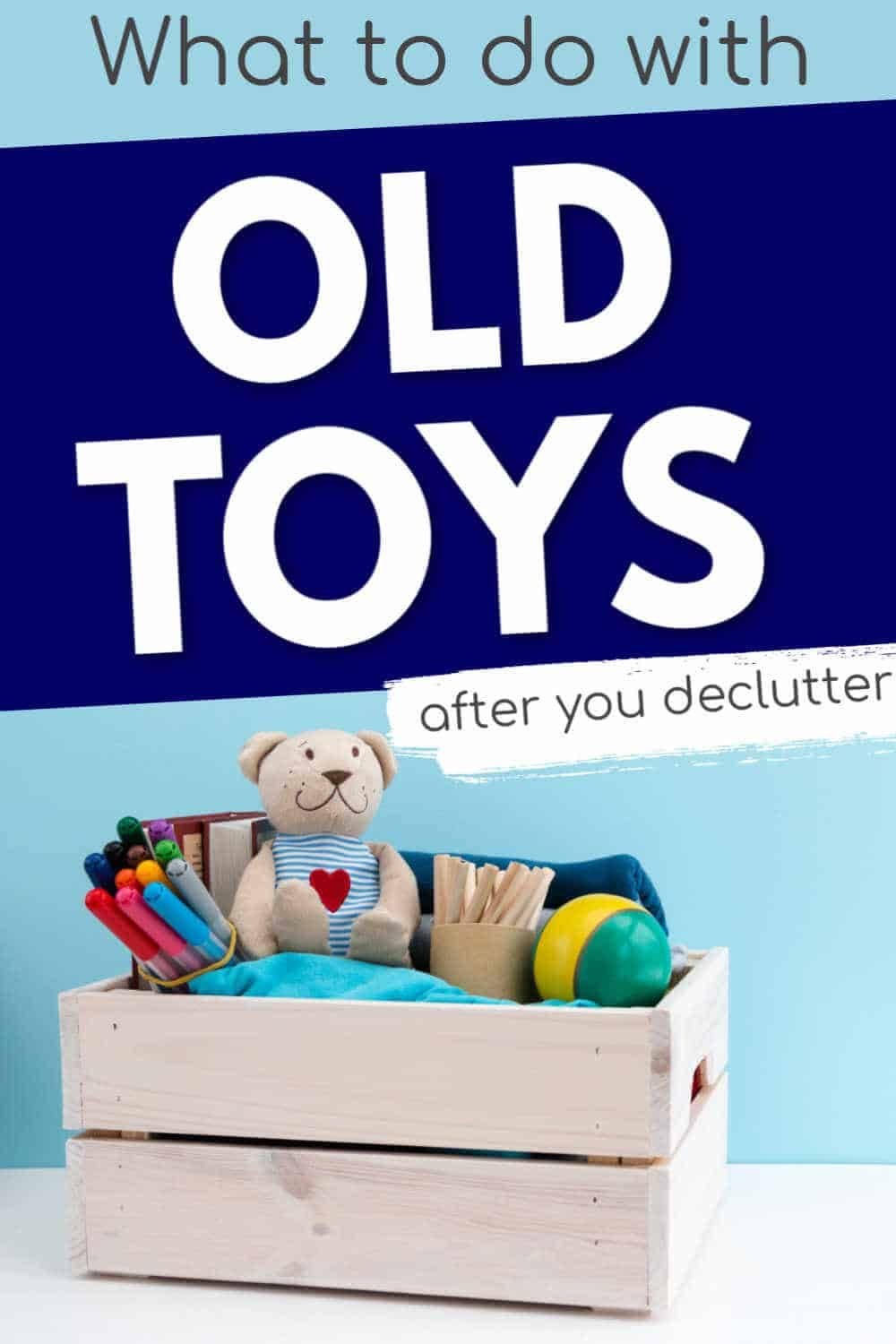 Where To Donate Old Toys After You Declutter In 2020 Old Toys Donate Used Toys Age Appropriate Toys