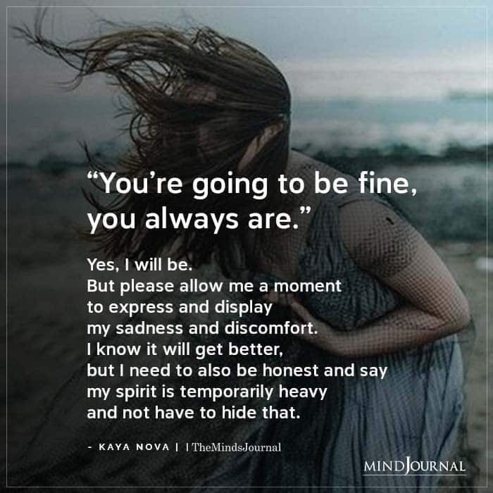 You're going to be fine, you always are