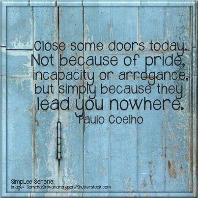 Close some doors today. Paulo Coelho