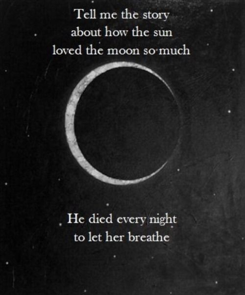 Soulmate Quotes :…'Tell me the story about how the sun loved the moon so much he died every nig…