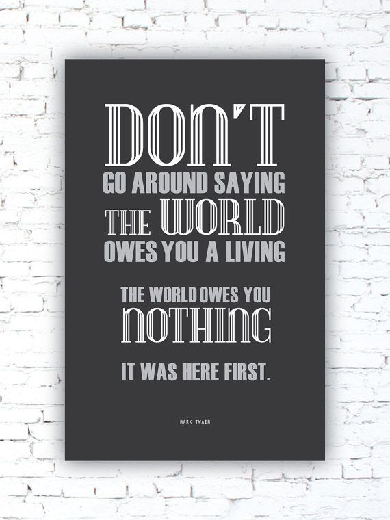 Mark Twain The World Owes You Nothing Mark Twain Quote