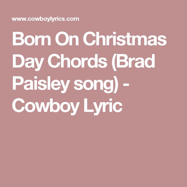 Born On Christmas Day Chords (Brad Paisley song) - Cowboy Lyric   Brad paisley songs, Brad paisley
