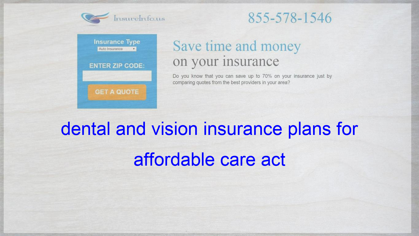 Dental And Vision Insurance Plans For Affordable Care Act Life