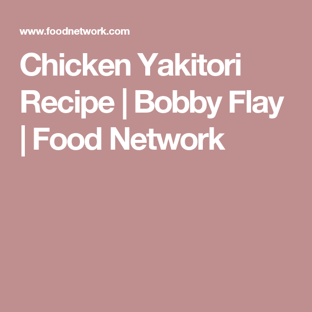 Chicken Yakitori Recipe Bobby Flay Food Network Chinese With