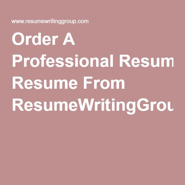 Order A Professional Resume From ResumeWritingGroupCom resumes