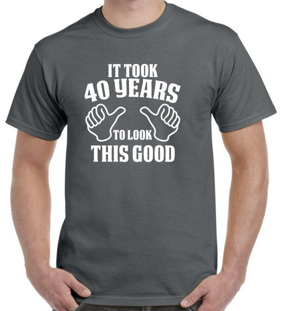 40th Birthday Gift Shirt For Him Of Her 40 Years To Look This Good Funny