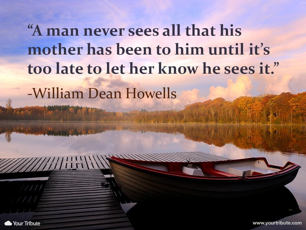 Mom Death Quotes And Sayings: William Dean Howells: A Man Never Sees All That