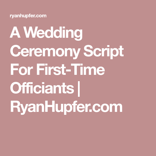 Wedding Officiant Speech Ideas: A Wedding Ceremony Script For First-Time Officiants