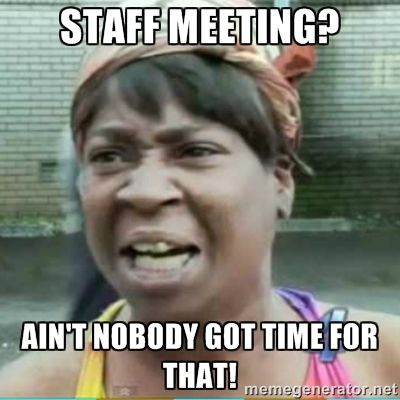 Staff Meeting Aint Nobody Got Time For That