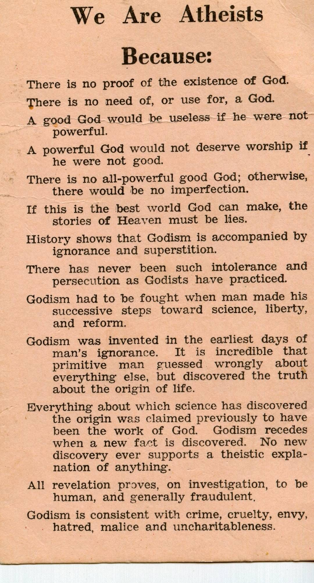 We are athiests because we have evaluated the evidence and found it missing, and studied the history of humans and seen the transitions of one myth to another.  We have seen the creation of and use of religious myth and legend by leaders in order to keep control of those they rule.