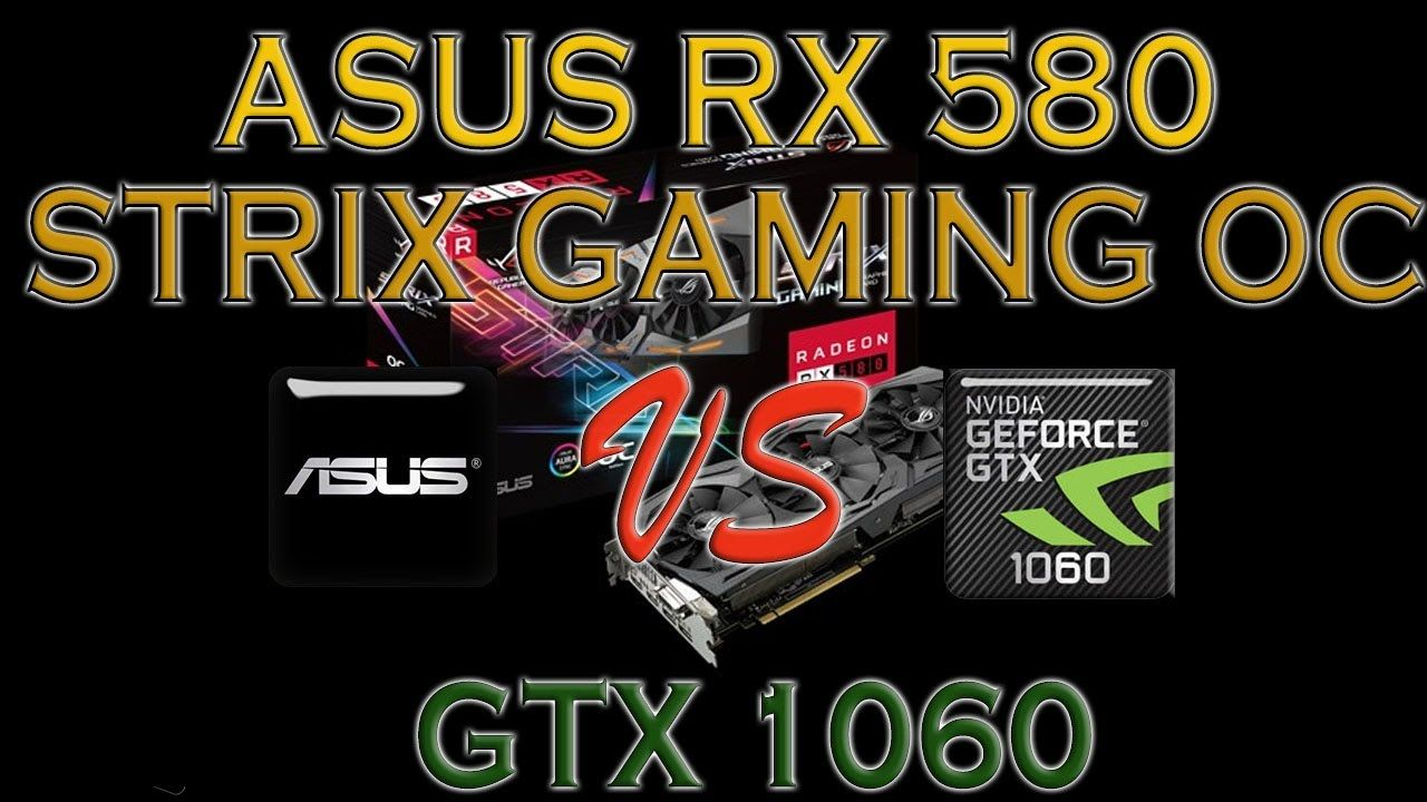 Asus Rx 580 Strix Gaming Oc Vs Gtx 1060 Benchmark Review 1080 Tip 14 Asus Benchmark Games