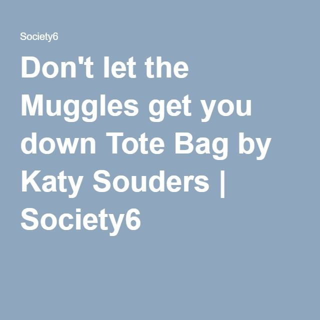 Don't let the Muggles get you down Tote Bag by Katy Souders | Society6