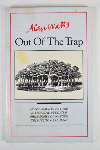 Out Of The Trap Selected Lectures Of Alan W Watts Alan W Watts Mark Watts 9780897081474 Amazon Com Books Lecture Watts Books