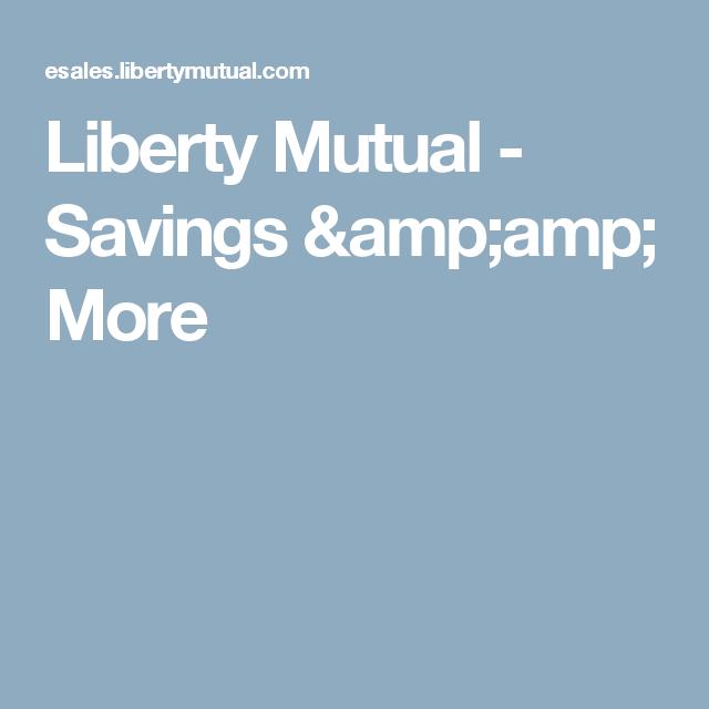 Liberty Mutual Savings Amp Amp More Liberty Mutual Mutual