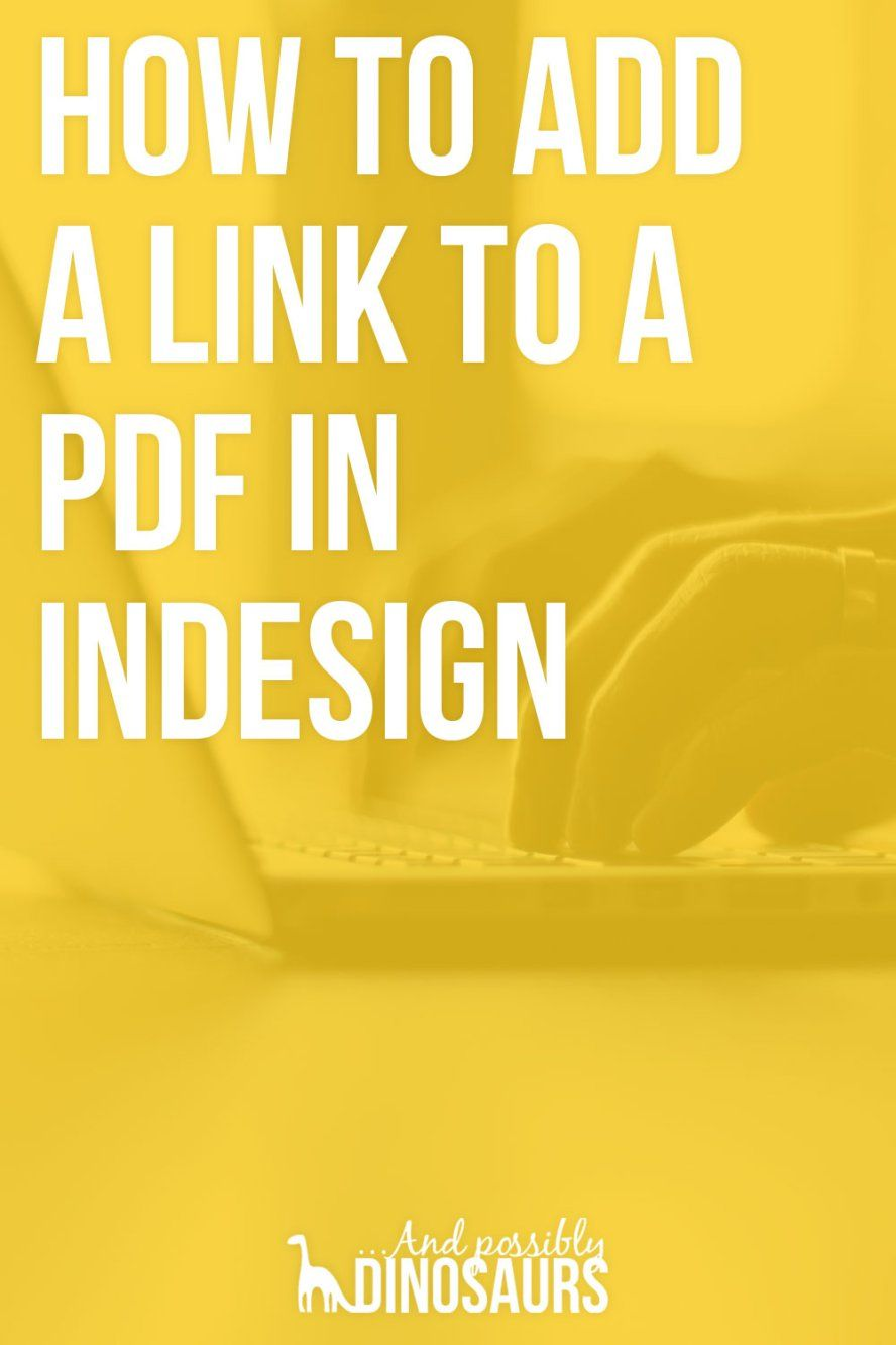 How To Add A Link To A Pdf In Indesign And Possibly Dinosaurs Indesign Tutorials Indesign Graphic Design Tips