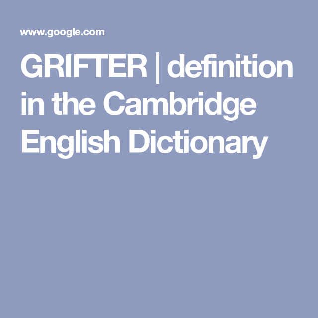 Grifter Definition In The Cambridge English Dictionary English Dictionaries Cambridge English Dictionary