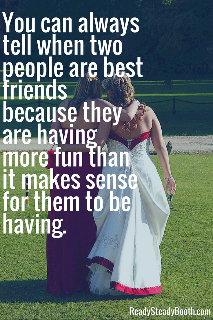 You Can Always Tell When Two People Are Best Friends Because They Having More Than Bride Quoteswedding Bridebridesmaidfriendship