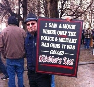 Quote of the Day: I saw a movie where only the police and military had guns..... it was called SHINDLER'S LIST