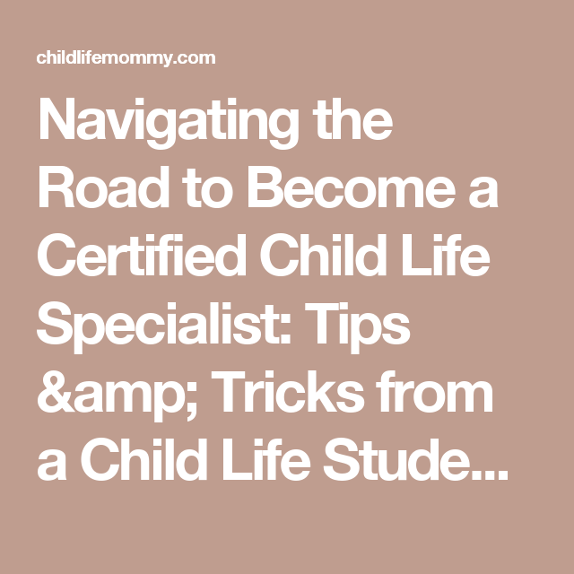 Navigating The Road To Become A Certified Child Life Specialist Tips Tricks From A Child Life Student Child Life Specialist Child Life Life