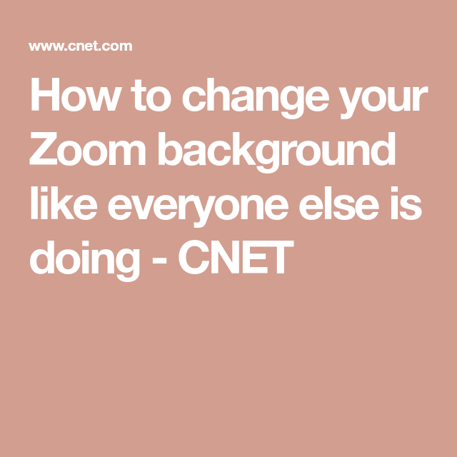 How To Change Your Zoom Background Just Like Everyone Else Video Chat App You Changed Everyone Else