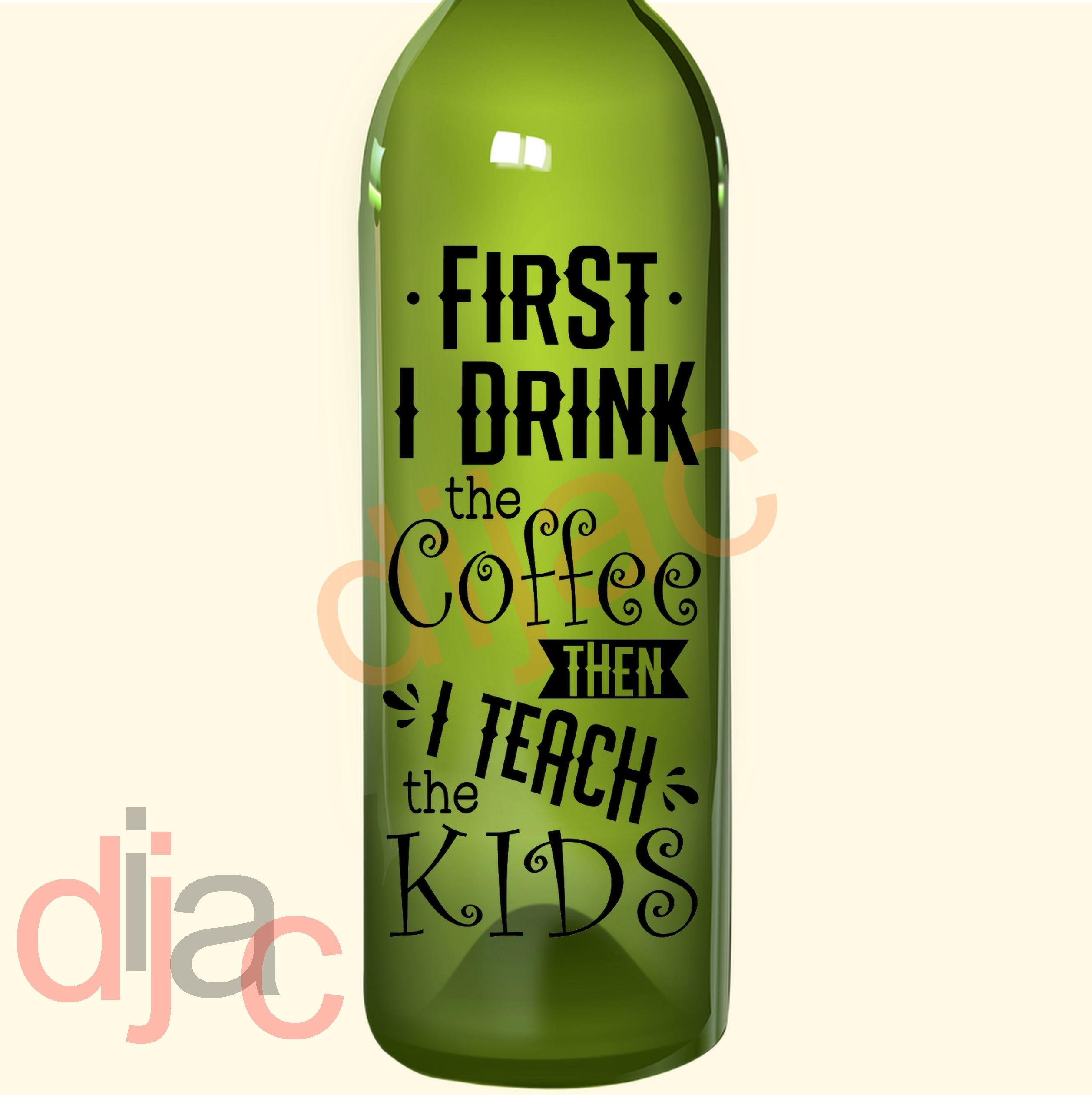 Wine Bottle Decal First I Drink The Coffee... 17.5 x 8 cm