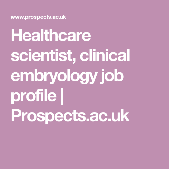 Healthcare scientist, clinical embryology job profile | Prospects.ac.uk