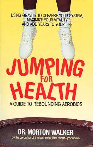 Jumping For Health Morton Walker 9780964726550 Amazon Com Books Rebounding Health Ebook Mini Trampoline Workout