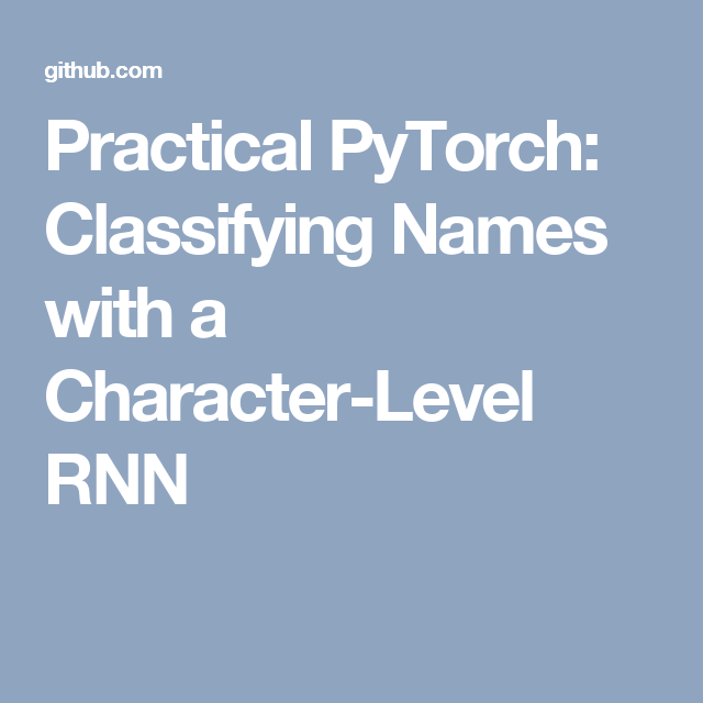 Practical PyTorch: Classifying Names with a Character-Level RNN