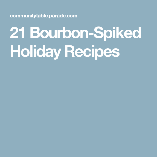 21 Bourbon-Spiked Holiday Recipes