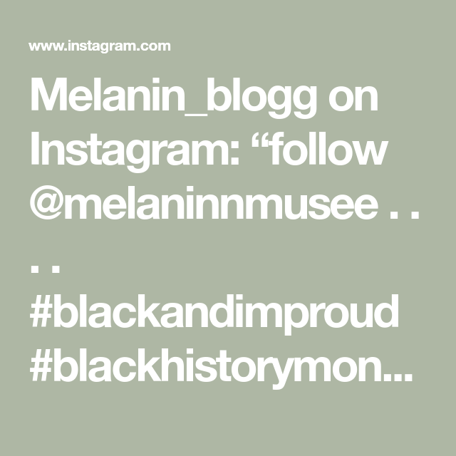 "Melanin_blogg on Instagram: ""follow @melaninnmusee  . . . . #blackandimproud #blackhistorymonth #melaninrich #blacklove #blackconsciousness #blackandproud…"""