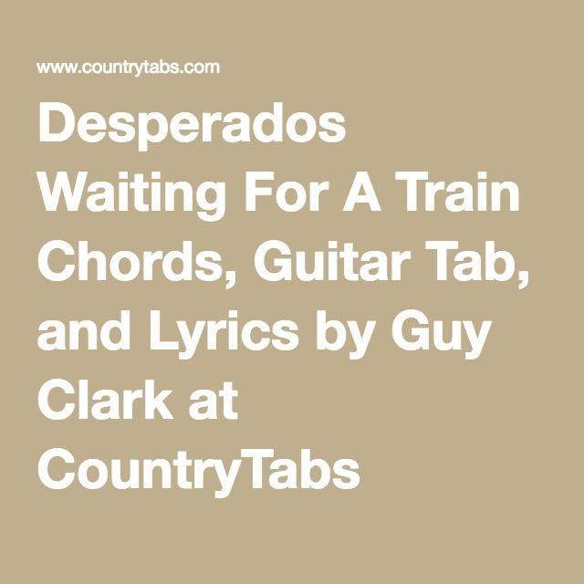 Desperados Waiting For A Train Chords, Guitar Tab, and Lyrics by Guy ...