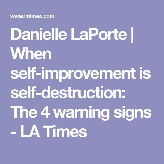 Danielle LaPorte | When self-improvement is self-destruction: The 4 warning signs - LA Times