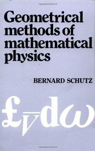 Geometrical Methods Of Mathematical Physics By Bernard F Schutz